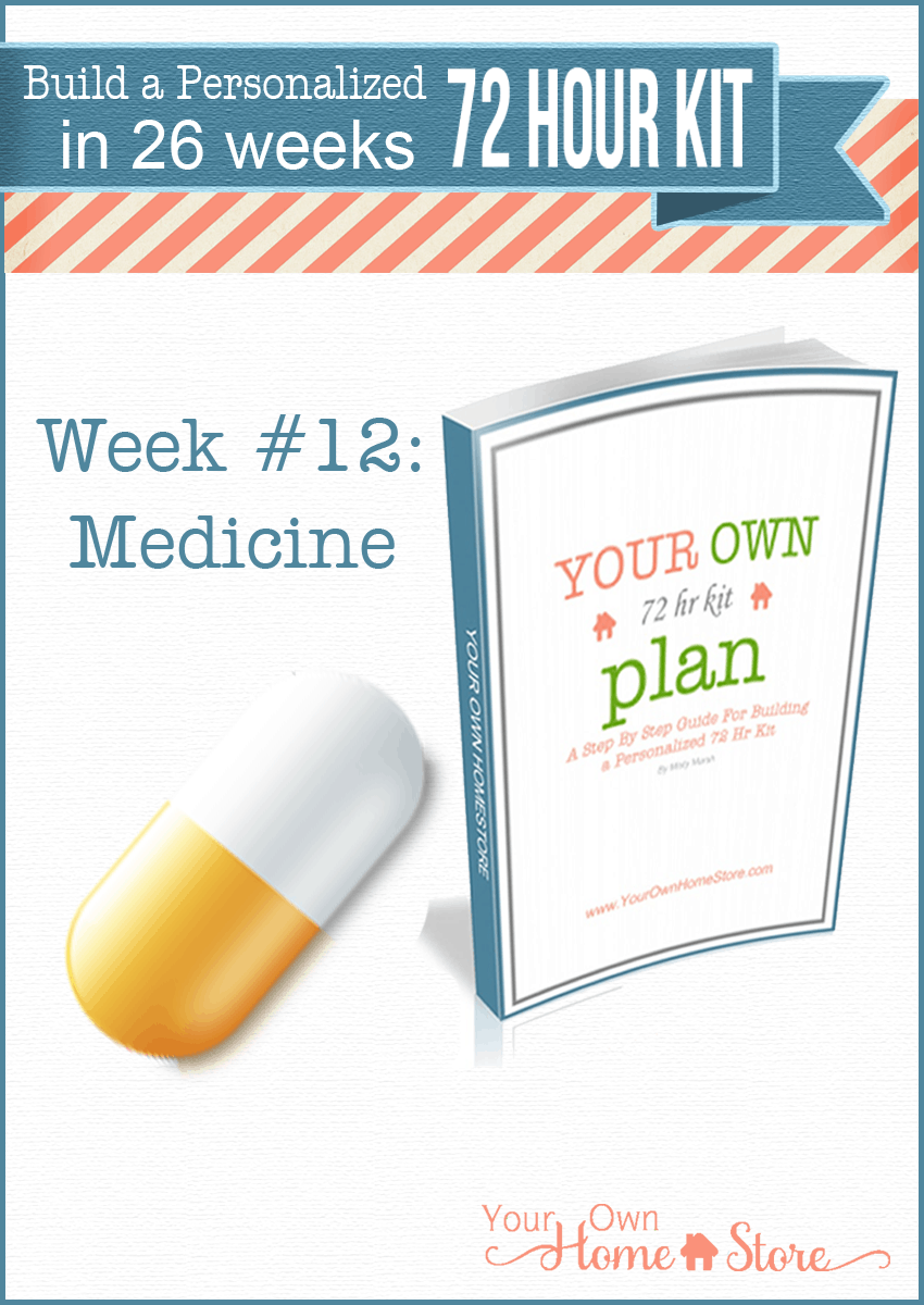 72 Hour Kit Ideas Week #12: Medicines