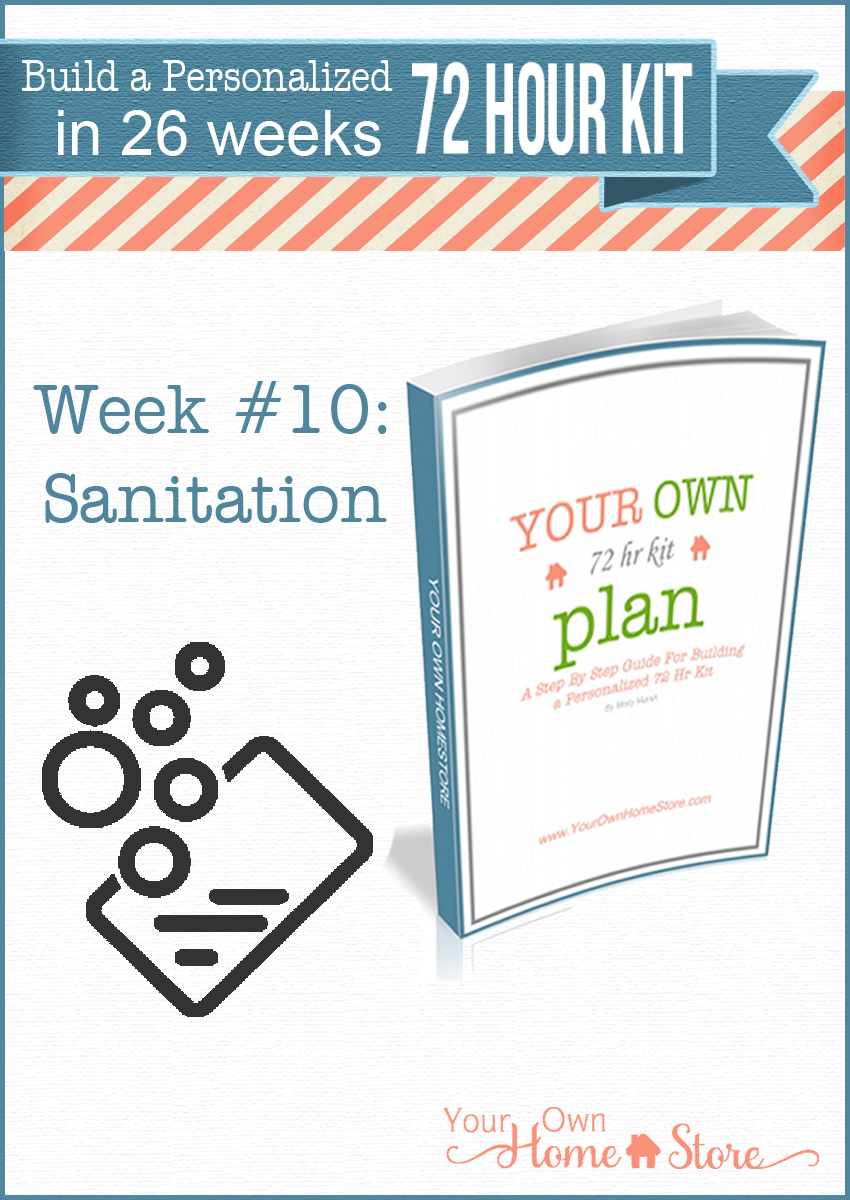 72 Hour Kit week #10: Sanitation