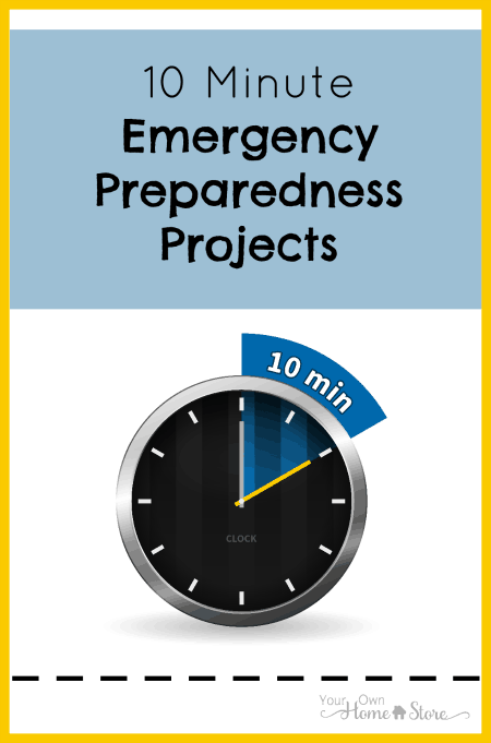 Emergency preparedness doesn't have to take lots of time.  If you have 10 minutes, you can complete these projects!