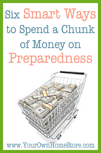 Six Smart Ways to Spend a Large Amount of Money on Preparedness
