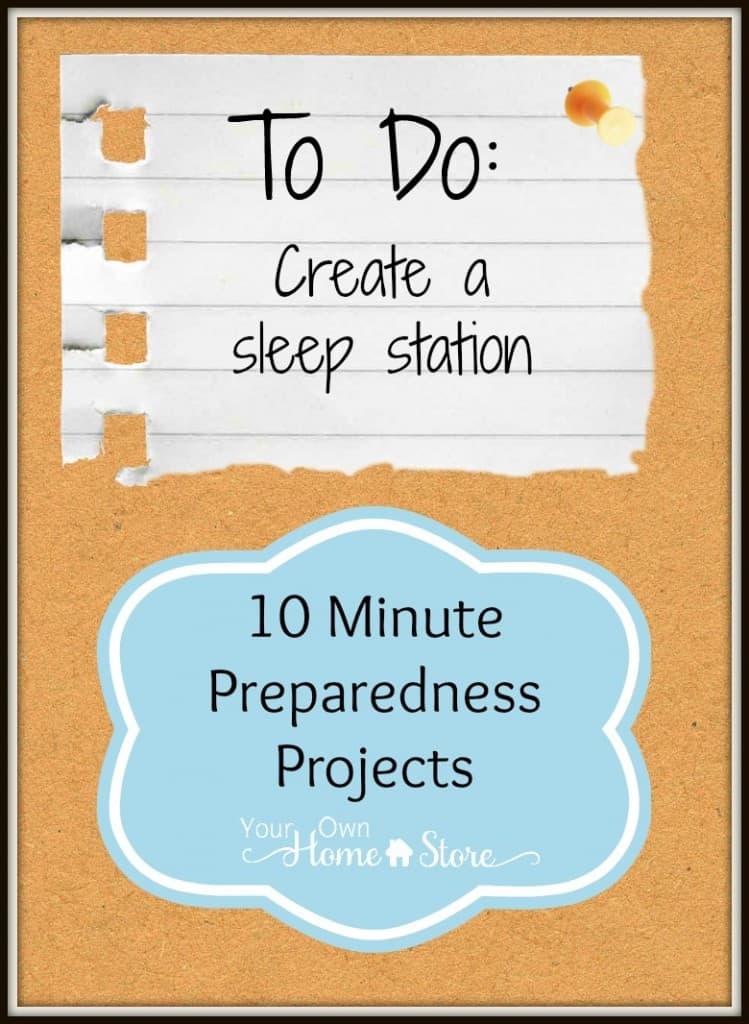 10 min preparedness project from Simple Family Preparedness: Create a Sleep Station:  http://simplefamilypreparedness.com/?p=8063