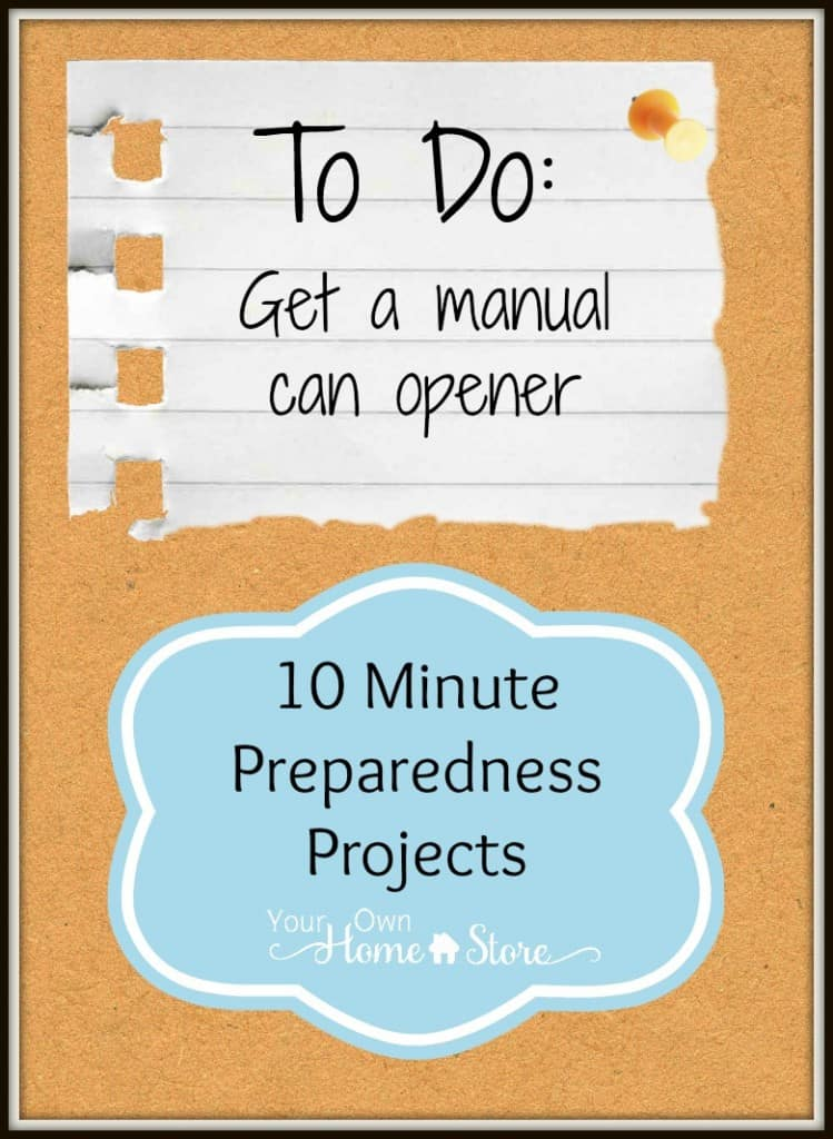 10 minute preparedness project: Get a Manual Can Opener: http://simplefamilypreparedness.com/?p=8109