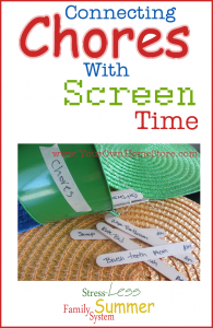 Connecting Chores and Screen Time.  Part of a Stress-Less Family Summer System