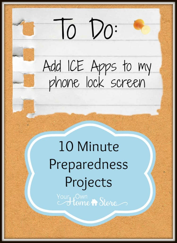 10 min preparedness project from Simple Family Preparedness: Add your ICE info to the lock screen on your phone. https://simplefamilypreparedness.com/ice-phone-apps/