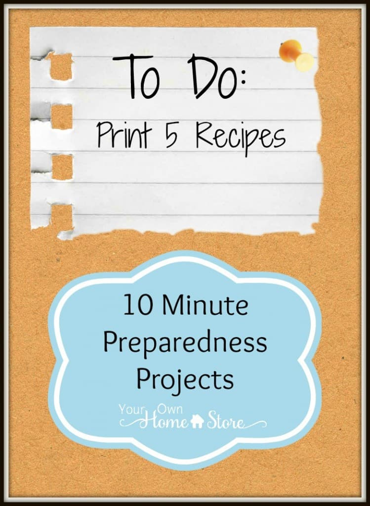 10 Minute Preparedness Project From Simple Family Preparedness: Print 5 Recipes: http://simplefamilypreparedness.com/?p=9191