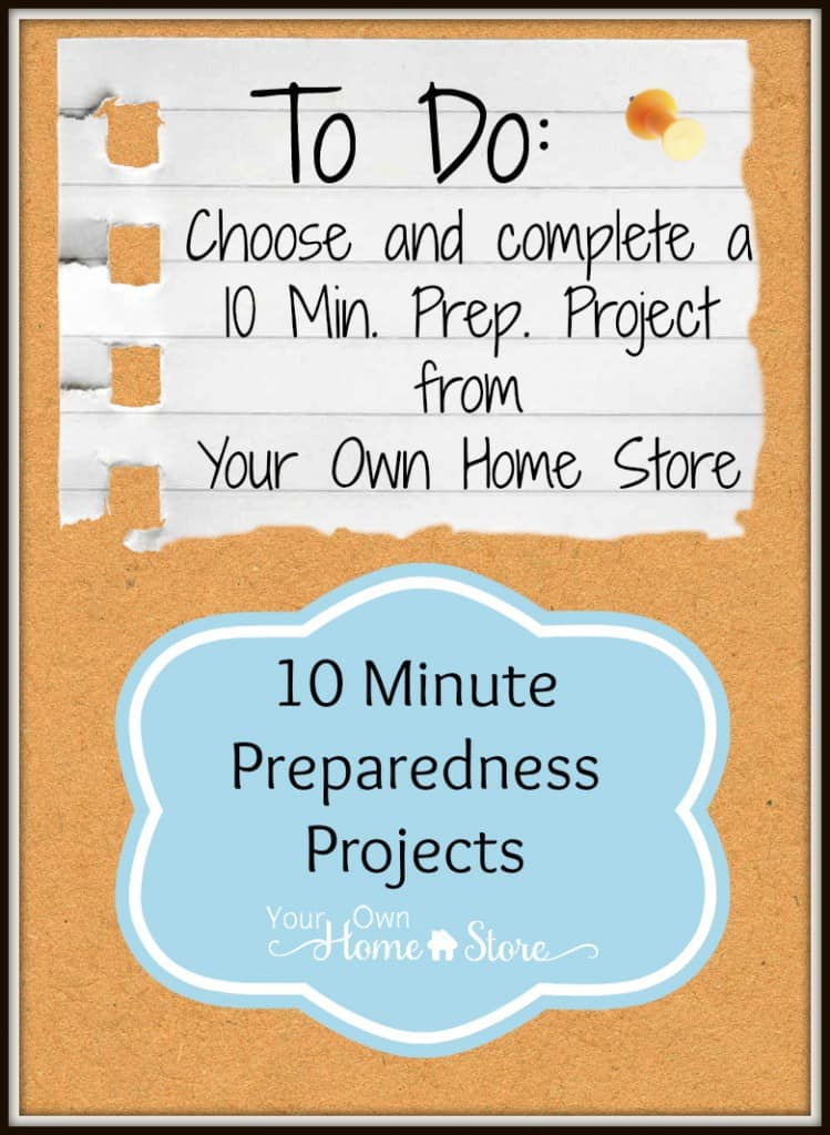 Preparedness Projects that can be completed in 10 minutes or less From Simple Family Preparedness.  http://simplefamilypreparedness.com/10-minute-preparedness-project/