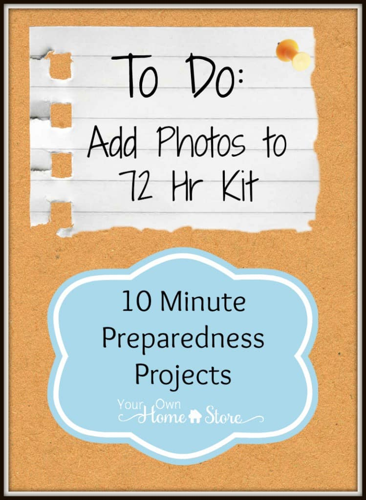 10 Minute Preparedness Project From Simple Family Preparedness: Add Photos to 72 Hour Kit http://simplefamilypreparedness.com/add-photos-72-hour-kit/