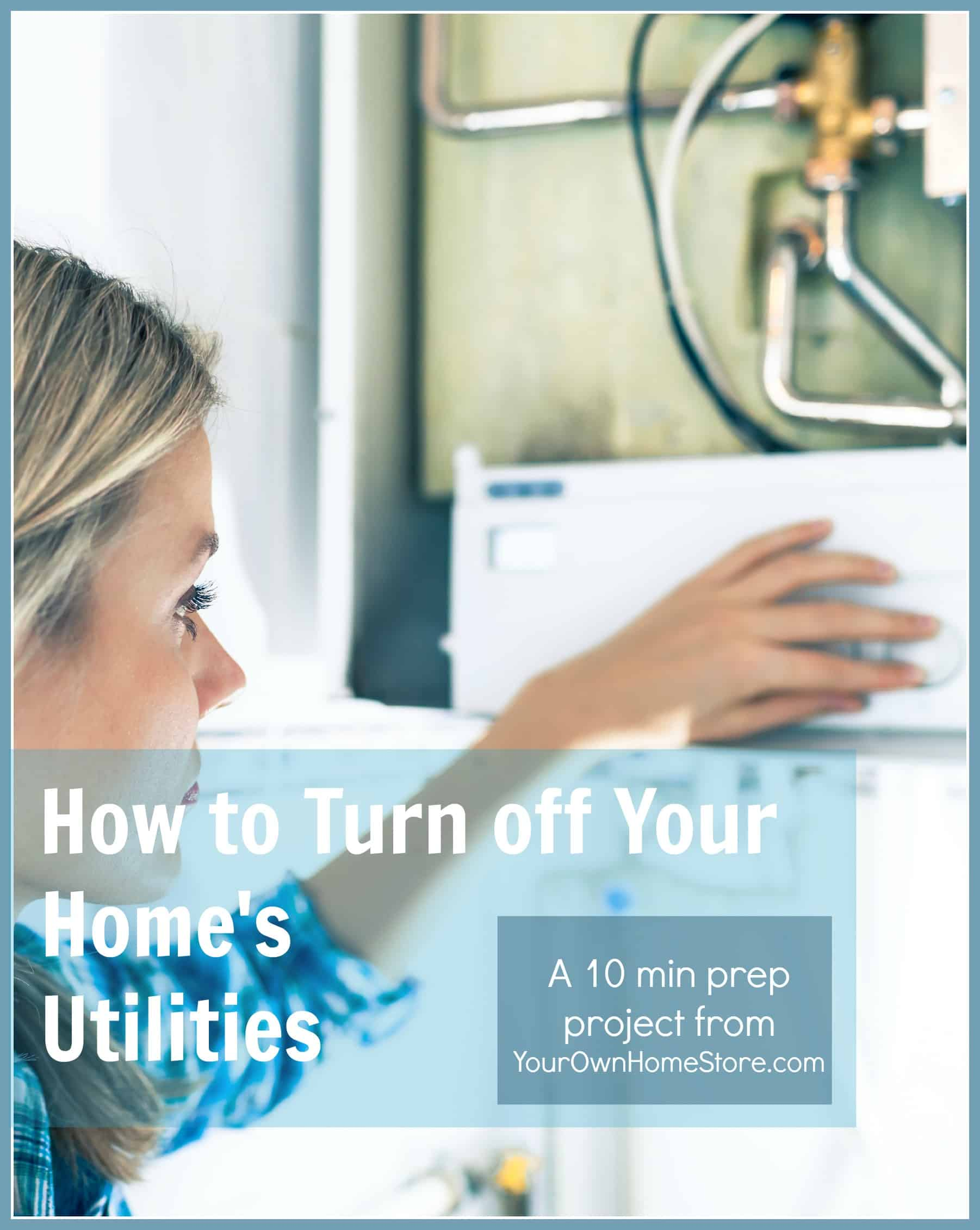 Learn how to turn off utilities – A 10 min Prep Project